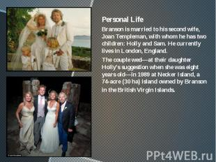 Personal Life Personal Life Branson is married to his second wife, Joan Templema