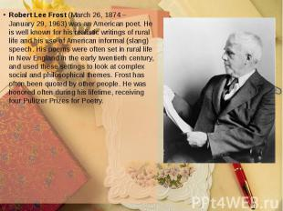 Robert Lee Frost (March 26, 1874 – January 29, 1963) was an American poet. He is