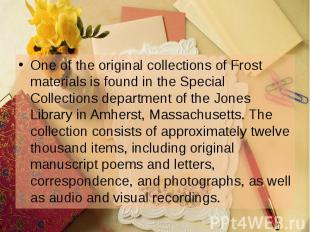 One of the original collections of Frost materials is found in the Special Colle