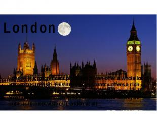 London London is a magnificent place which can offer a whole lot of attractions