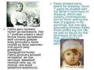 Пабло рано проявив талант до малювання. Уже з 7 років він учився у свого батька