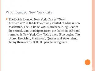 "Who founded New York City The Dutch founded New York City as ""New Amsterdam"" in"