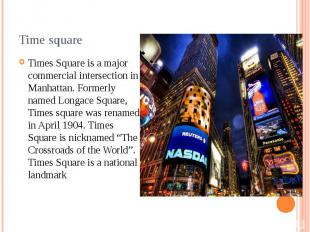 Time square Times Square is a major commercial intersection in Manhattan. Former