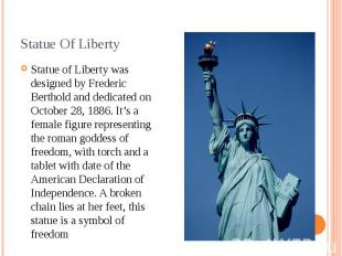 Statue Of Liberty Statue of Liberty was designed by Frederic Berthold and dedica
