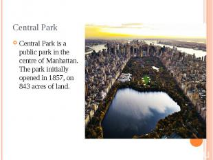 Central Park Central Park is a public park in the centre of Manhattan. The park