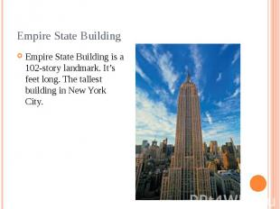 Empire State Building Empire State Building is a 102-story landmark. It's feet l