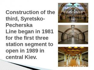 Construction of the third,Syretsko-Pecherska Linebegan in 1981 for t