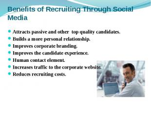 Benefits of Recruiting Through Social Media Attracts passive and other top quali