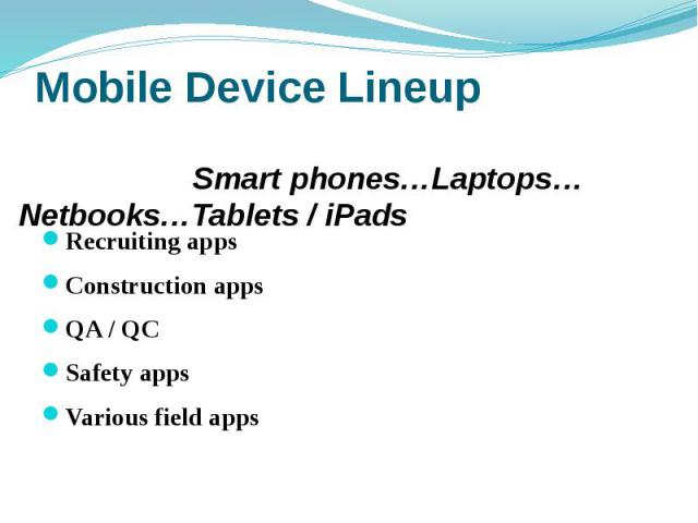 Mobile Device Lineup Recruiting apps Construction apps QA / QC Safety apps Various field apps
