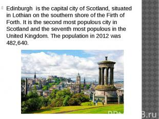 Edinburgh is the capital city of Scotland, situated in Lothian on the southern s