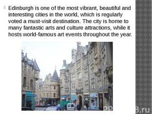Edinburgh is one of the most vibrant, beautiful and interesting cities in the wo