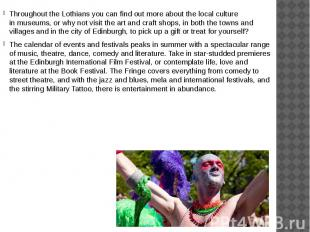 Throughout the Lothians you can find out more about the local culture in mu