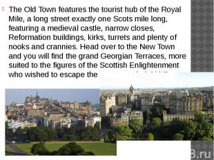 The Old Town features the tourist hub of the Royal Mile, a long street exactly o