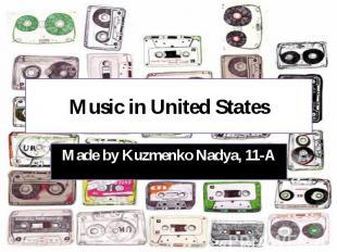 Music in United States Made by Kuzmenko Nadya, 11-A