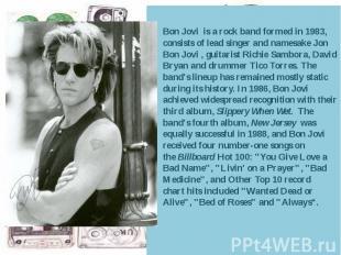 Bon Jovi is arockband formed in 1983, consists of lead singer