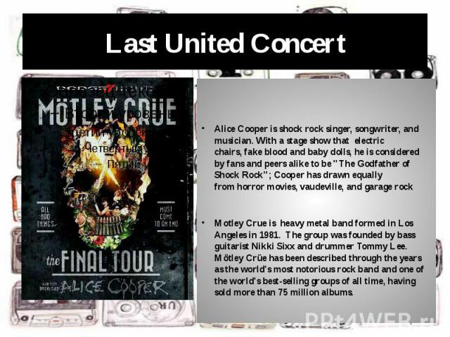 """Last United Concert Alice Cooper isshock rocksinger, songwriter, and musician. With a stage show that electric chairs,fake blood andbaby dolls, he is considered by fans and peers alike to be """"The Godfather of Shock…"""