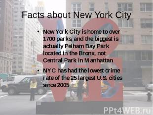 Facts about New York City New York City is home to over 1700 parks, and the bigg
