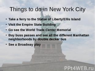 Things to do in New York City Take a ferry to the Statue of Liberty/Ellis Island