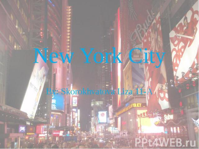 New York City By: Skorokhvatova Liza 11-A