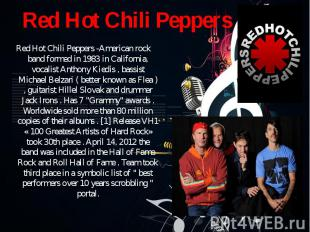 Red Hot Chili Peppers -American rock band formed in 1983 in California, vocalist