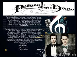 Panic! At the Disco - rock band from Las Vegas , Nevada (USA). In the original l
