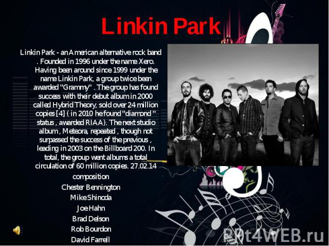 """Linkin Park - an American alternative rock band . Founded in 1996 under the name Xero. Having been around since 1999 under the name Linkin Park, a group twice been awarded """"Grammy"""" . The group has found success with their debut album in 20…"""