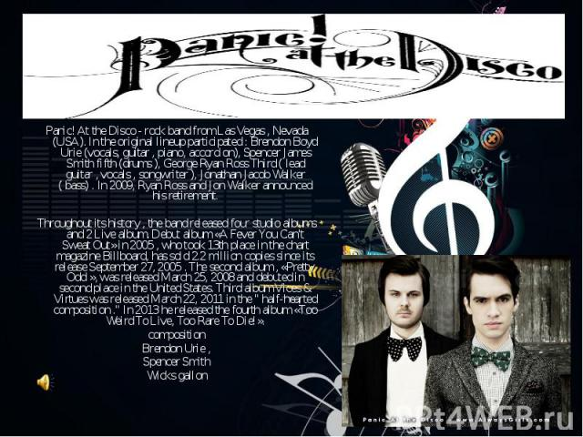 Panic! At the Disco - rock band from Las Vegas , Nevada (USA). In the original lineup participated : Brendon Boyd Urie (vocals, guitar , piano, accordion), Spencer James Smith fifth (drums ), George Ryan Ross Third ( lead guitar , vocals , songwrite…