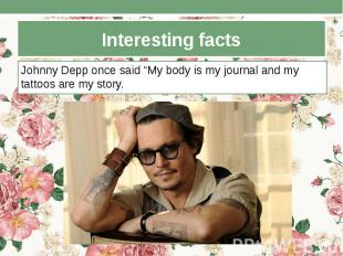"""Interesting facts Johnny Depp once said """"My body is my journal and my tattoos ar"""