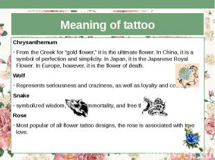 """Meaning of tattoo Chrysanthemum From the Greek for """"gold flower,"""" it is the ulti"""