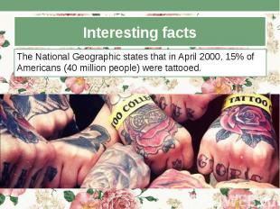 Interesting facts The National Geographic states that in April 2000, 15% of Amer