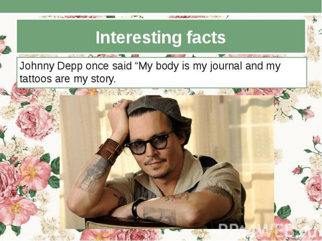 """Interesting facts Johnny Depp once said """"My body is my journal and my tattoos are my story."""