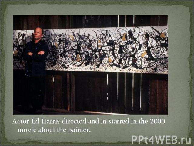Actor Ed Harris directed and in starred in the 2000 movie about the painter. Actor Ed Harris directed and in starred in the 2000 movie about the painter.