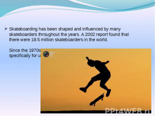Skateboarding has been shaped and influenced by many skateboarders throughout th