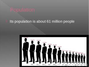 Population Its population is about 61 million people