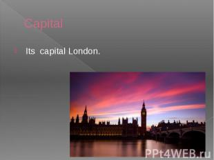 Capital Its capital London.