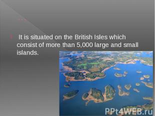 … It is situated on the British Isles which consist of more than 5,000 large and