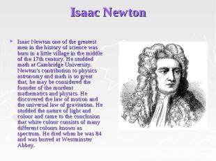 Isaac Newton Isaac Newton one of the greatest men in the history of science was