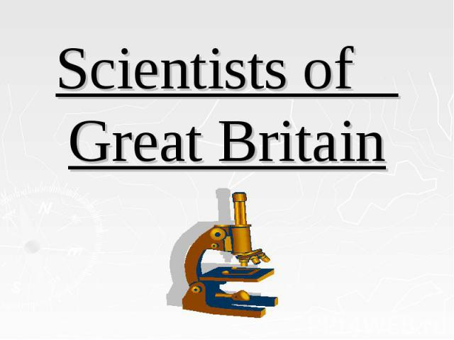 Scientists of  Great Britain