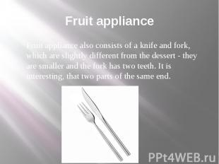Fruit appliance Fruit appliance also consists of a knife and fork, which are sli