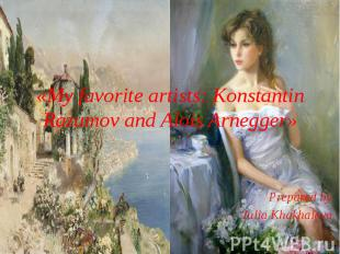 «My favorite artists: Konstantin Razumov and Alois Arnegger» Prepared by Julia K