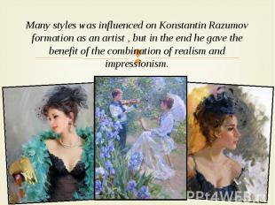 Many styles was influenced on Konstantin Razumov formation as an artist , but in