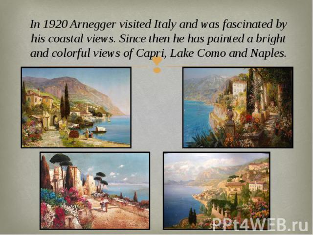 In 1920 Arnegger visited Italy and was fascinated by his coastal views. Since then he has painted a bright and colorful views of Capri, Lake Como and Naples. In 1920 Arnegger visited Italy and was fascinated by his coastal views. Since then he has p…