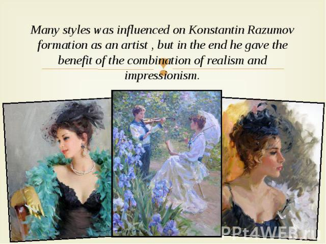 Many styles was influenced on Konstantin Razumov formation as an artist , but in the end he gave the benefit of the combination of realism and impressionism. Many styles was influenced on Konstantin Razumov formation as an artist , but in the end he…
