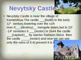 Nevytsky Castle is near the village of Kamenitsya.The castle ___(build) in the e