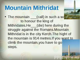 The mountain ___(call) in such a way to honour the king of Mithridates.He___(die