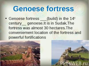 Genoese fortress ___(build) in the 14th century__ genoese.It is in Sudak.The for