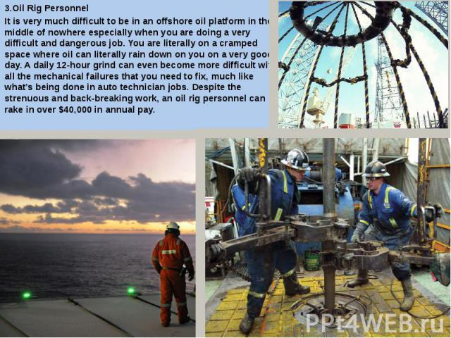 3.Oil Rig Personnel 3.Oil Rig Personnel It is very much difficult to be in an offshore oil platform in the middle of nowhere especially when you are doing a very difficult and dangerous job. You are literally on a cramped space where oil can literal…