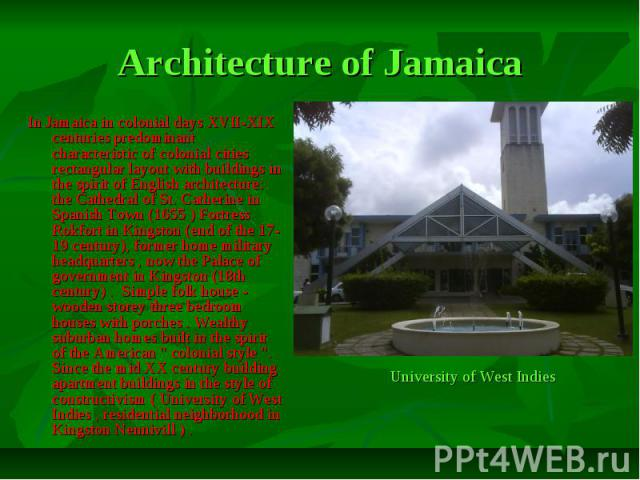Architecture of Jamaica In Jamaica in colonial days XVII-XIX centuries predominant characteristic of colonial cities rectangular layout with buildings in the spirit of English architecture: the Cathedral of St. Catherine in Spanish Town (1655 ) Fort…