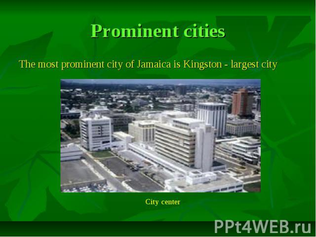 Prominent cities The most prominent city of Jamaica is Kingston - largest city
