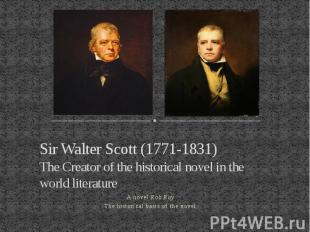 Sir Walter Scott (1771-1831) The Creator of the historical novel in the world li